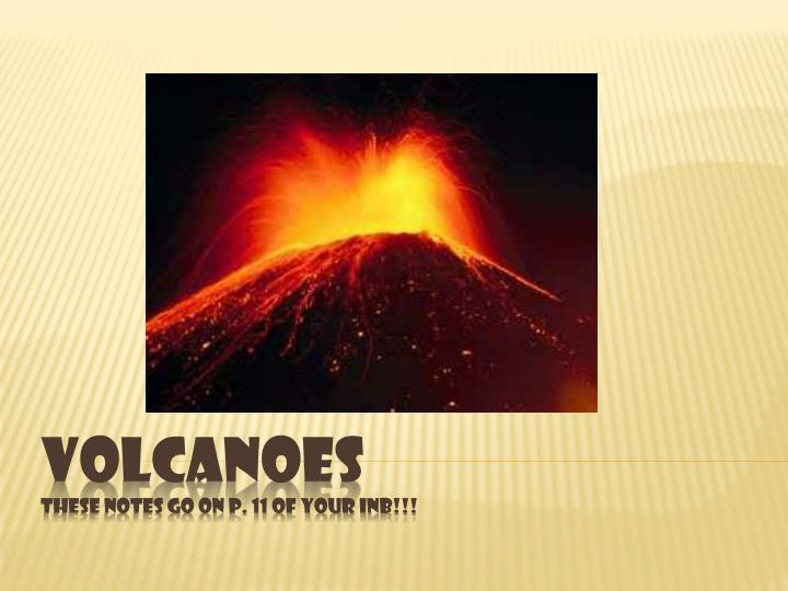 Volcanoes these notes go on p 11 of your inb