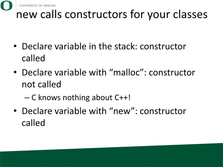new calls constructors for your classes