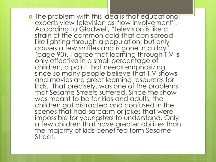 "The problem with this idea is that educational experts view television as ""low involvement"". According to"