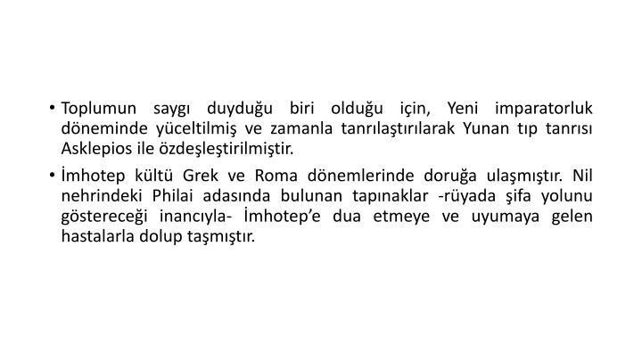 Toplumun saygı duyduğu biri olduğu için, Yeni imparatorluk döneminde yüceltilmiş ve zamanla tanrılaştırılarak Yunan tıp tanrısı