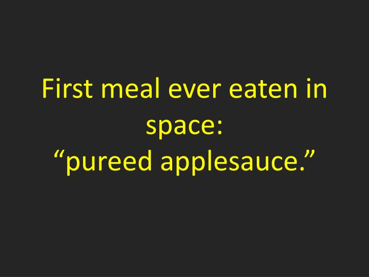 First meal ever eaten in space: