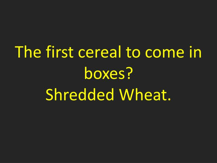 The first cereal to come in boxes?
