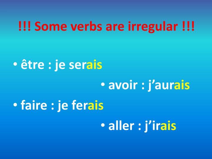 !!! Some verbs are irregular !!!
