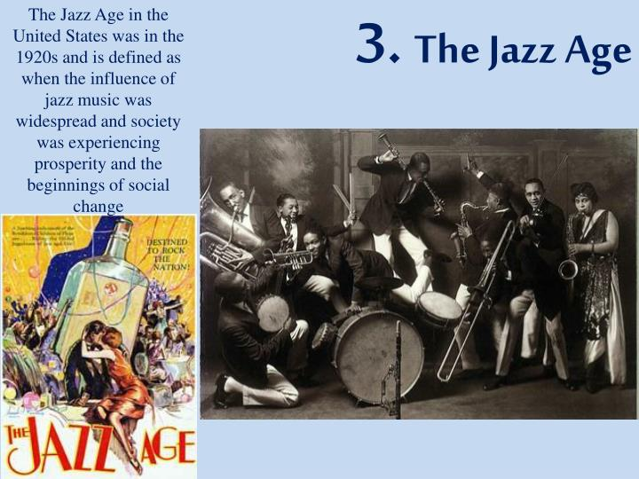 The Jazz Age in the United States was in the 1920s and is defined as when the influence of jazz music was widespread and society was experiencing prosperity and the beginnings of social change