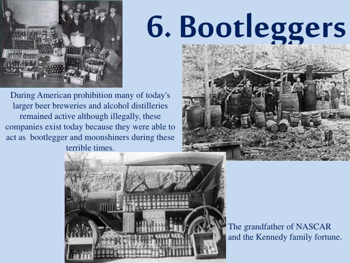 During American prohibition many of today's larger beer breweries and alcohol distilleries remained active although illegally, these companies exist today because they were able to act as  bootlegger andmoonshinersduring these terrible times.