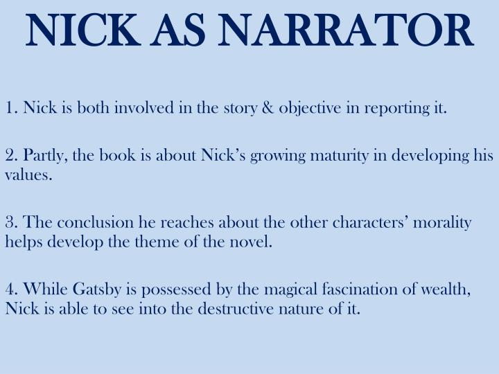 1. Nick is both involved in the story & objective in reporting it.