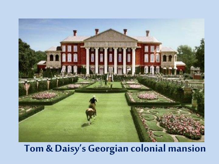 Tom & Daisy's Georgian colonial mansion