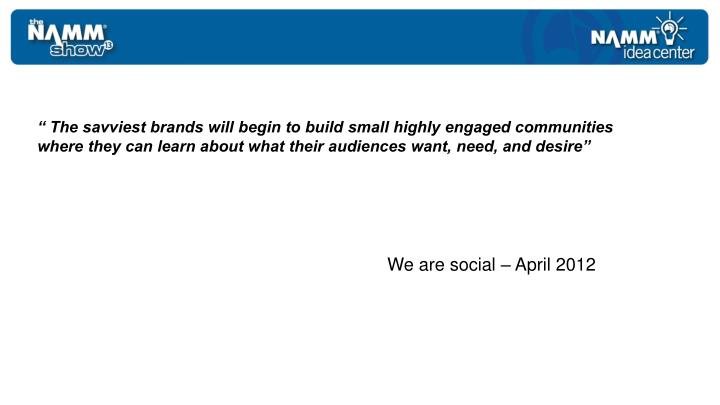 """ The savviest brands will begin to build small highly engaged communities"