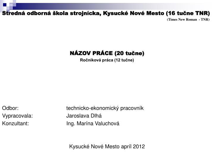 Stredná odborná škola strojnícka, Kysucké Nové Mesto (16 tučne TNR)