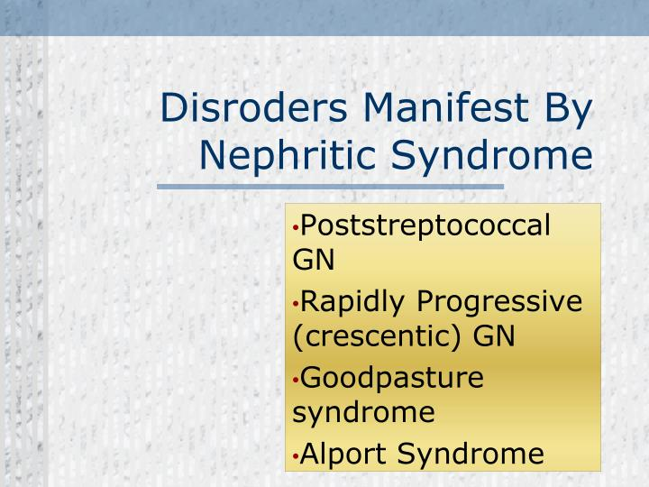 Disroders Manifest By Nephritic Syndrome