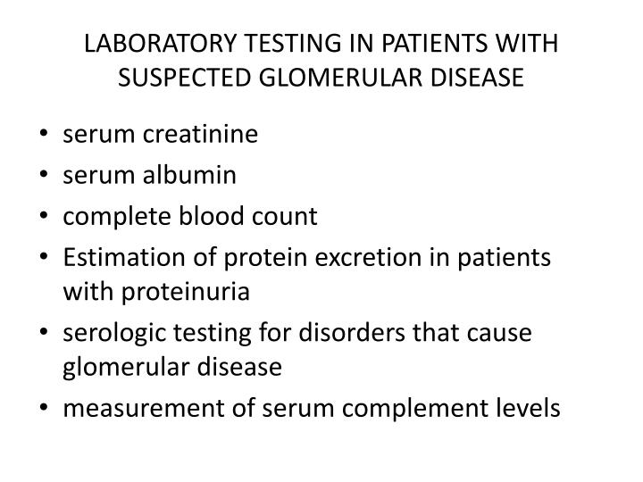 LABORATORY TESTING IN PATIENTS WITH SUSPECTED GLOMERULAR DISEASE