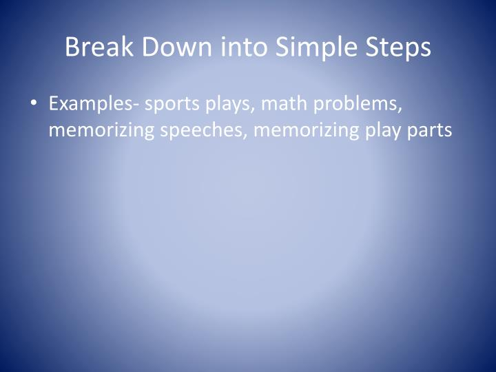 Break Down into Simple Steps