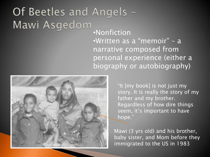 "the life and works of mawi asgedom Supersummary, a modern alternative to sparknotes and cliffsnotes, offers high-quality study guides for challenging works of literature this 37-page guide for ""of beetles and angels"" by mawi asgedom includes detailed chapter summaries and analysis covering 14 chapters, as well as several more in-depth sections of expert-written literary analysis."