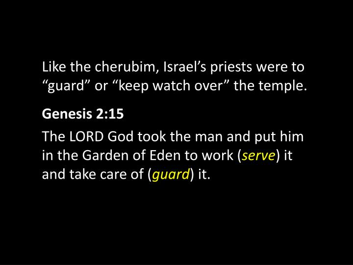 "Like the cherubim, Israel's priests were to ""guard"" or ""keep watch over"" the temple."