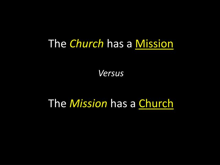 The church has a mission versus the mission has a church