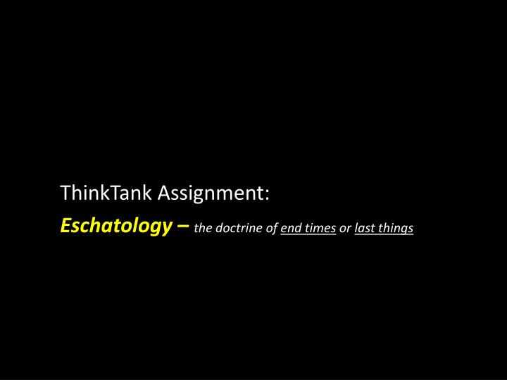 Thinktank assignment eschatology the doctrine of end times or last things