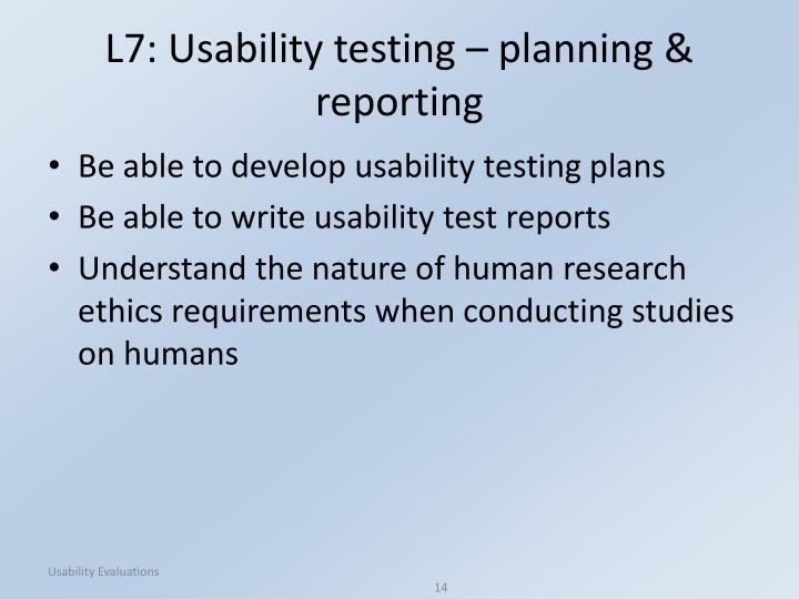 L7: Usability testing – planning & reporting