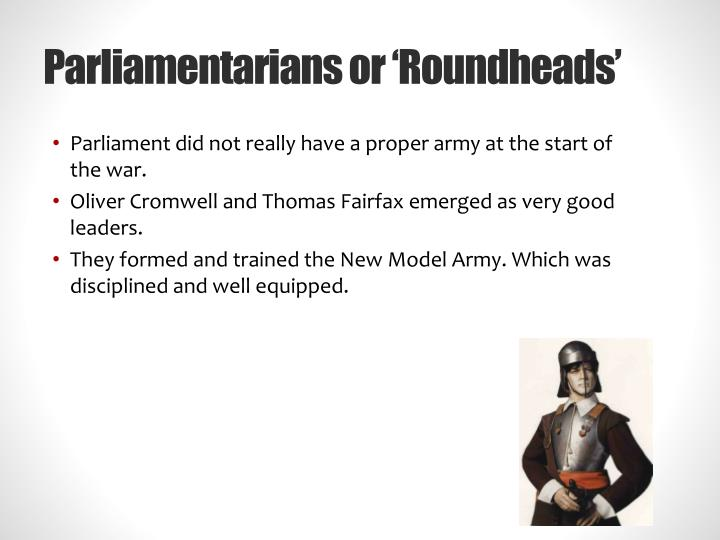 Parliamentarians or 'Roundheads'