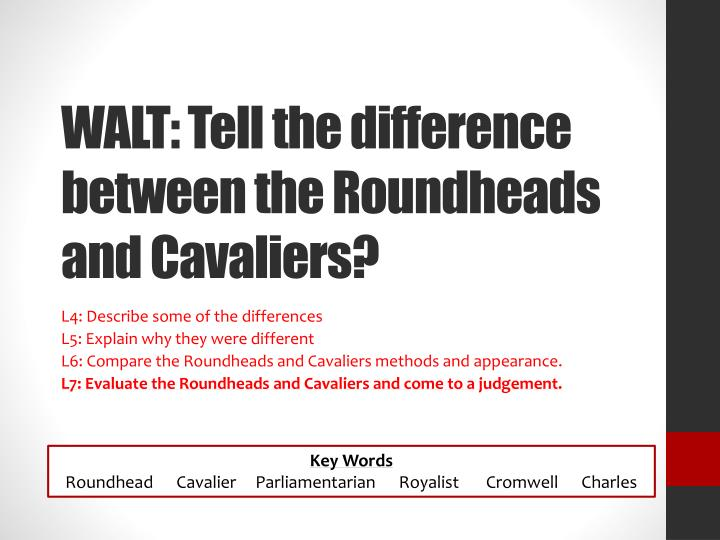Walt tell the difference between the roundheads and cavaliers