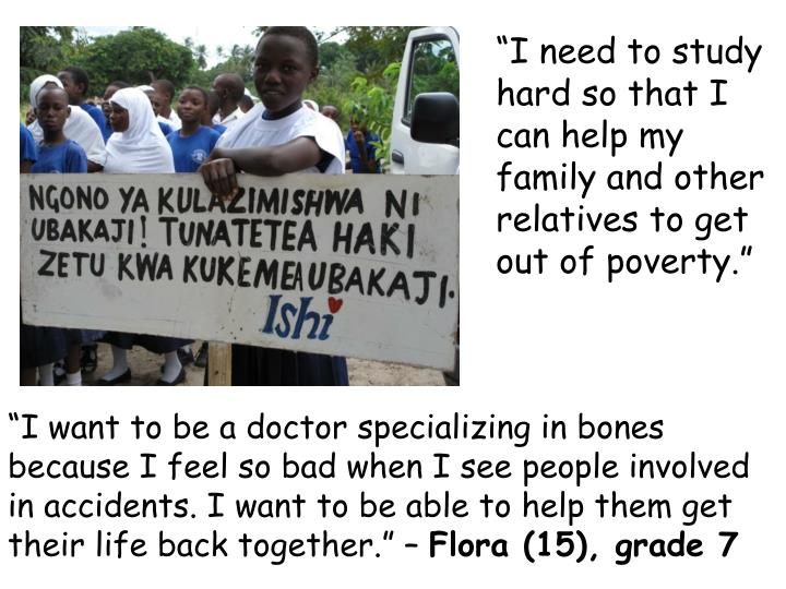 """I need to study hard so that I can help my family and other relatives to get out of poverty."""