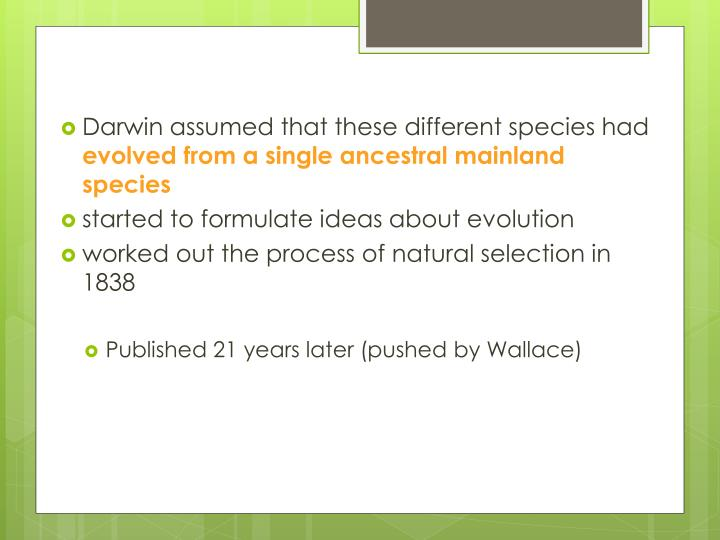 Darwin assumed that these different species had