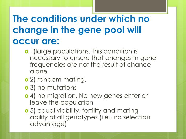 The conditions under which no change in the gene pool will occur are: