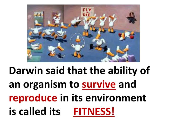 Darwin said that the ability of an organism to