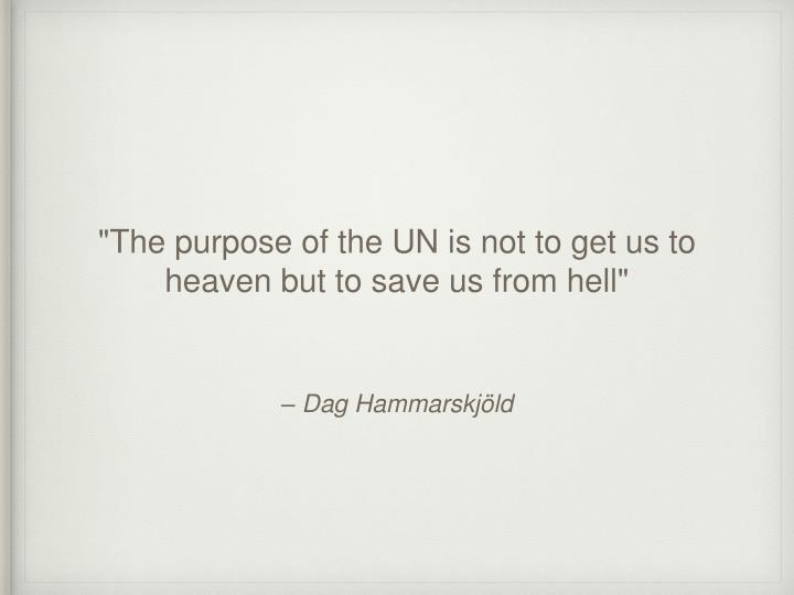"""The purpose of the UN is not to get us to heaven but to save us from hell"""