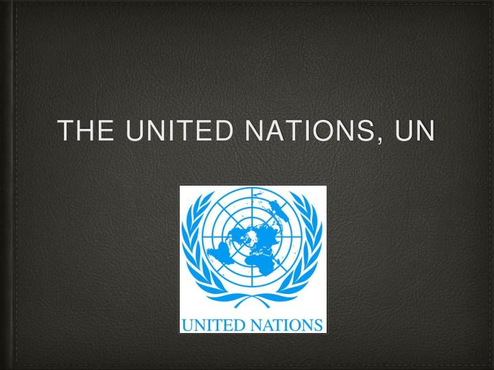The United Nations, UN