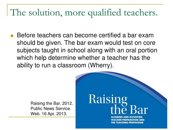 The solution, more qualified teachers.