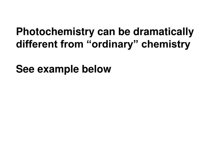 Photochemistry can be dramatically