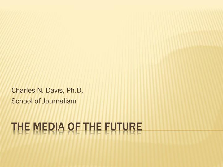 Charles n davis ph d school of journalism