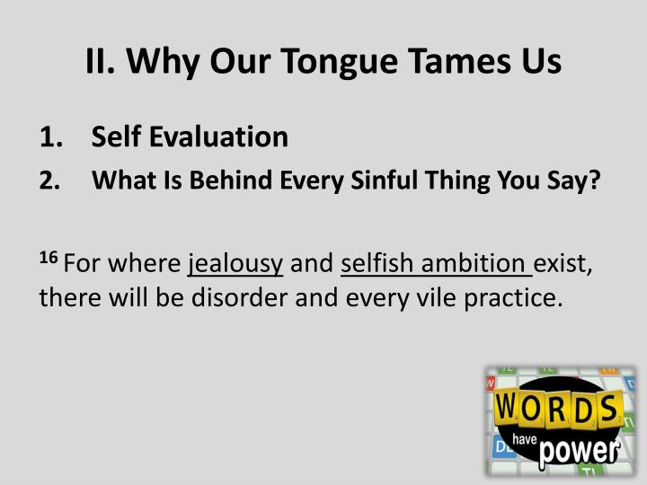 II. Why Our Tongue Tames