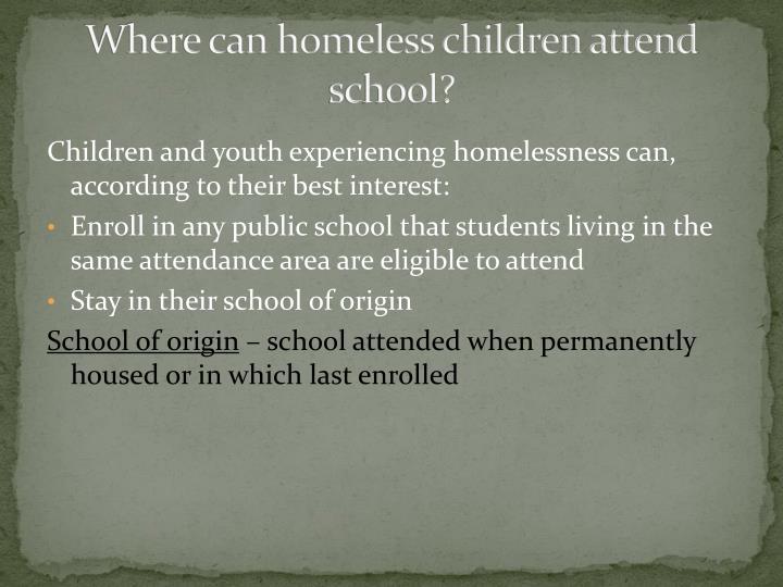 Where can homeless children attend school?