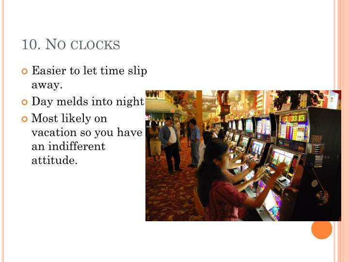 10. No clocks
