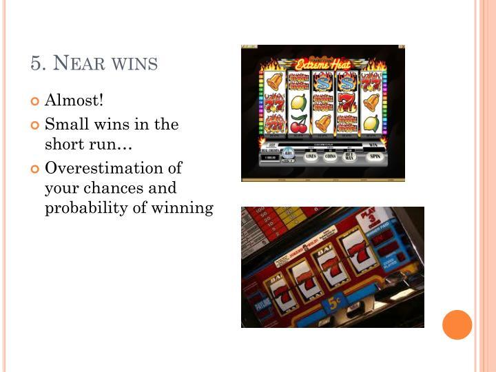 5. Near wins