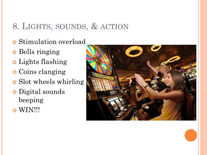 8. Lights, sounds, & action