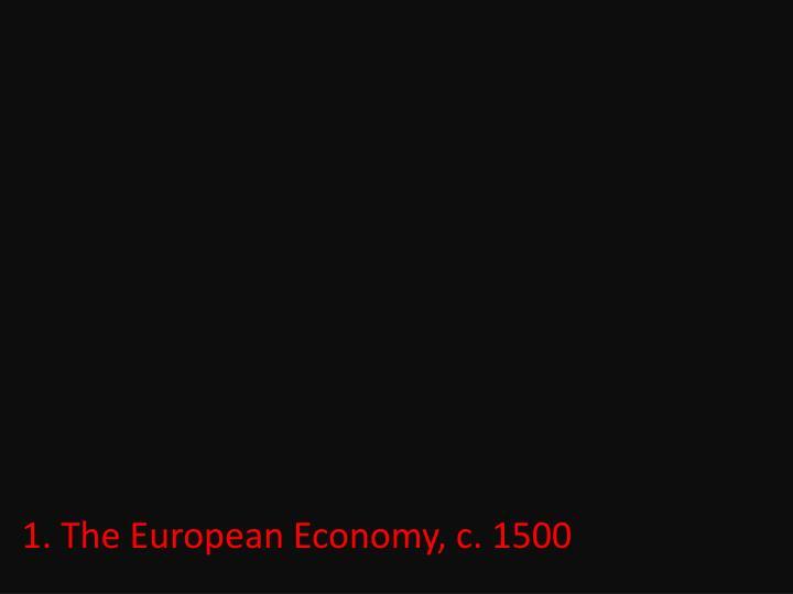 1. The European Economy, c. 1500