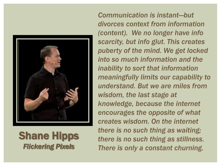 Communication is instant—but divorces context from information (