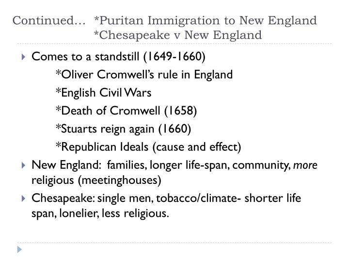 Continued…  *Puritan Immigration to New England