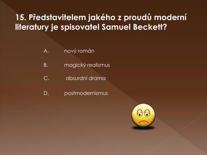 15. Představitelem jakého z proudů moderní literatury je spisovatel Samuel