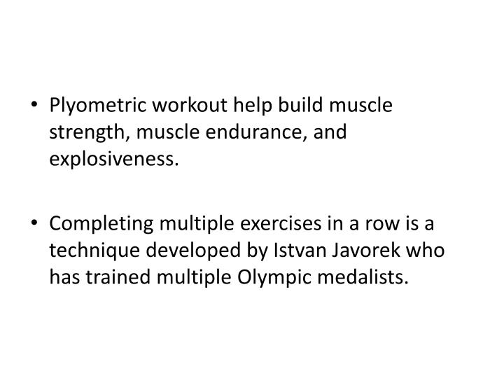 Plyometric workout help build muscle strength, muscle endurance, and explosiveness.