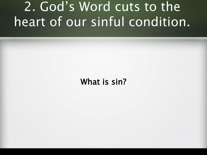 2. God's Word cuts to the heart of our sinful condition.