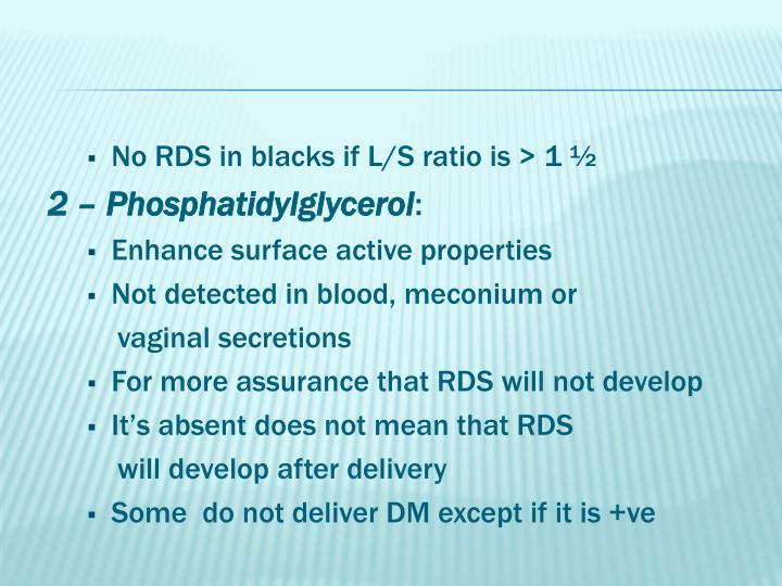 No RDS in blacks if L/S ratio is > 1 ½
