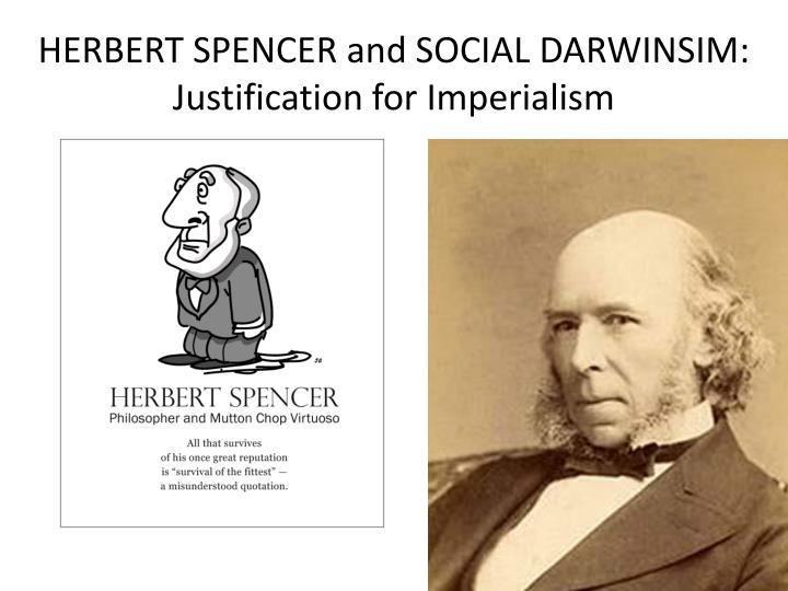 HERBERT SPENCER and SOCIAL DARWINSIM:  Justification for Imperialism