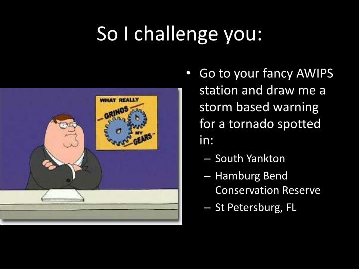 So I challenge you: