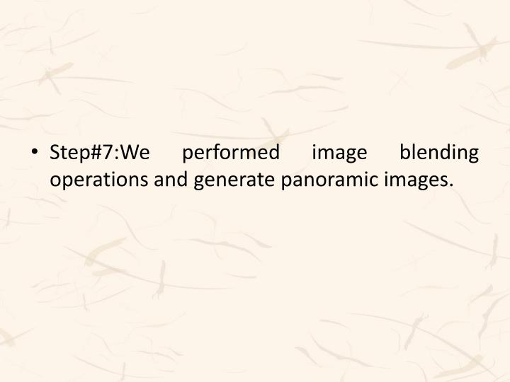 Step#7:We performed image blending operations and generate panoramic images.