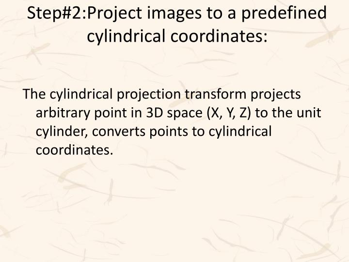 Step#2:Project images to a predefined cylindrical coordinates: