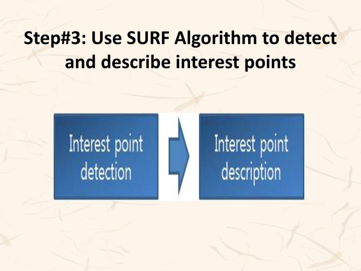 Step#3: Use SURF Algorithm to detect and describe interest points