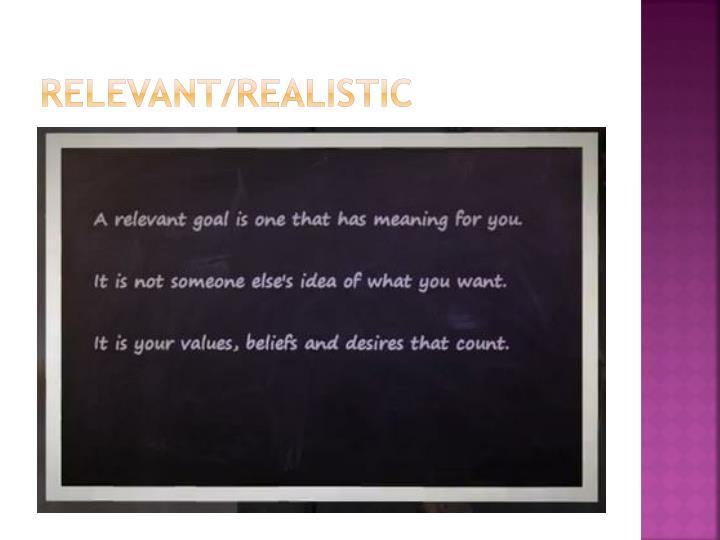 Relevant/realistic